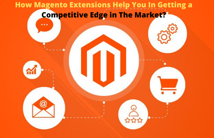 How Magento Extensions Help You In Getting a Competitive Edge in The Market?