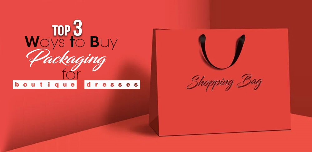 top-3-ways-to-buy-packaging-for-boutique-dresses