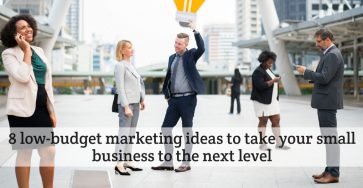 ow-budget marketing ideas to take your small business to the next level